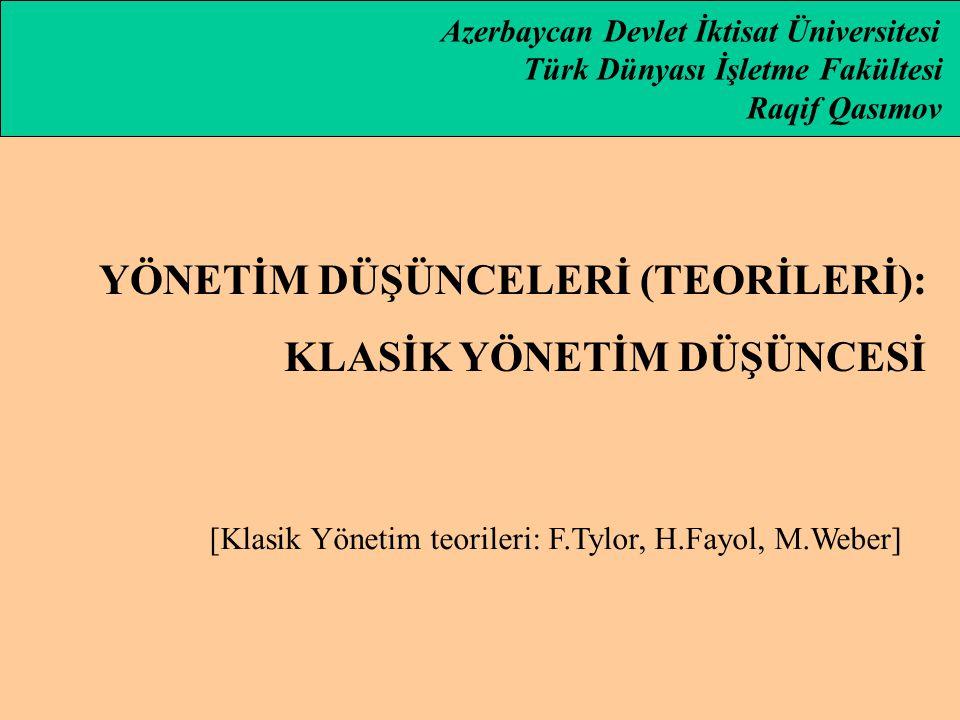 [Klasik Yönetim teorileri: F.Tylor, H.Fayol, M.Weber]